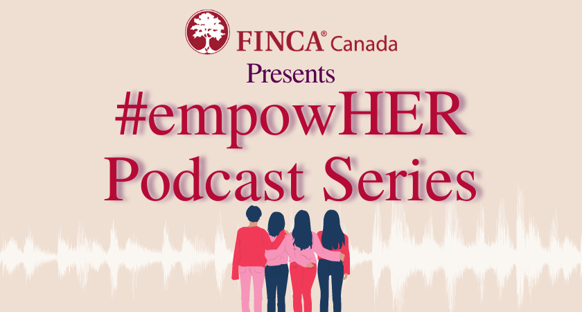 the hashtag empowHER podcast series banner presented by FINCA Canada