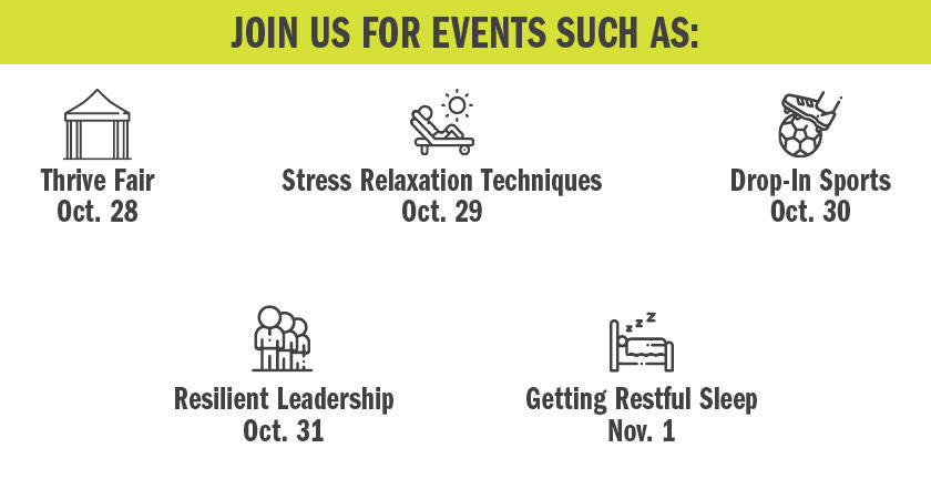 Join us for events such as Thrive Fair (Oct 28), Stress Relaxation Techniques (Oct 29), Drop-In Sports (Oct 30), Resilient Leadership (Oct 31), Getting Restful Sleep (Nov 1)